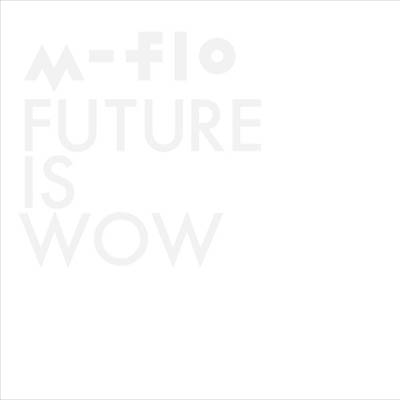 m-flo「FUTURE IS WOW」