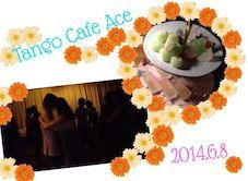Tango Cafe Ace 2014.6.8