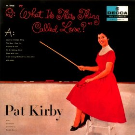 Pat Kirby(I Get Along Without You Very Well (Except Sometimes))