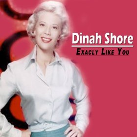 Dinah Shore(Exactly Like You)