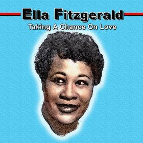 Ella Fitzgerald(Taking a Chance on Love)
